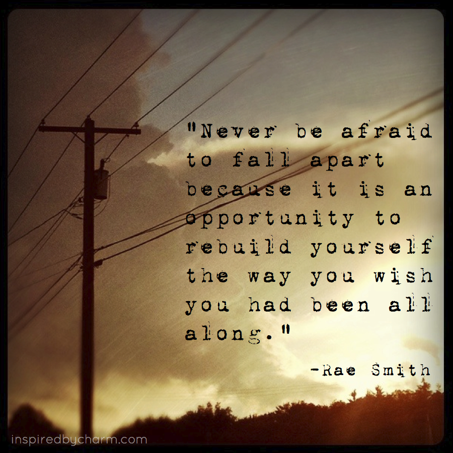 Quotes About A Relationship Falling Apart: Never Be Afraid To Fall Apart